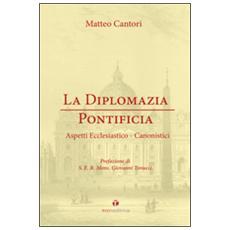 La diplomazia pontificia. Aspetti ecclesiastico-canonistici