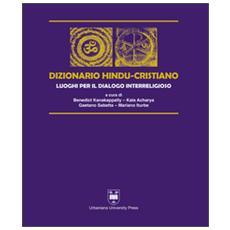 Dizionario hindu-cristiano. Luoghi per il dialogo interreligioso. Ediz. bilingue