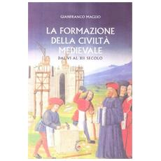 La formazione della civiltà medievale dal VI al XII secolo