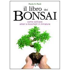 Il libro dei bonsai. Come coltivare alberi e boschetti in miniatura