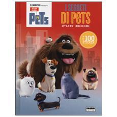 I segreti di Pets. Fun book. Pets. Vita da animali. Con adesivi