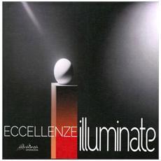 Eccellenze illuminate. Light communication in art and design. Ediz. italiana e inglese