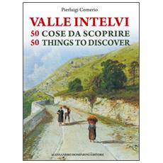 La valle Intelvi. 50 cose da scoprire50 things to discover