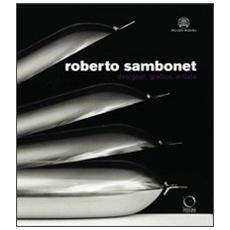 Roberto Sambonet. Designer, grafico, artista (1924-1995) . Catalogo della mostra (Torino, 8 aprile-6 luglio 2008)