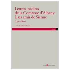Lettres inédites de la contesse d'Albany a ses amis de Sienne