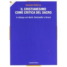 Il cristianesimo come critica del sacro. In dialogo con Barth, Bonhoeffer e Girard