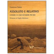 Metafisica e storia della metafisica. Vol. 38: Assoluto e relativo. L'essere e il suo accadere per noi.