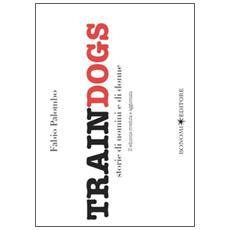 Traindogs. Storie di uomini e di donne