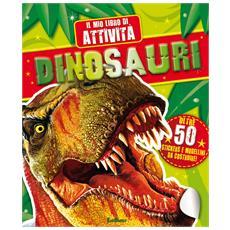 Dinosauri - Il Mio Libro Di Attivita'
