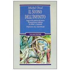 Suono dell'infinito. Saggi sulla poetica del primo Romanticismo italiano da Alfieri a Leopardi (Il)