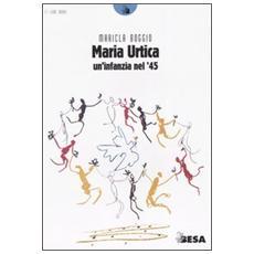 Maria Urtica. Un'infanzia nel '45