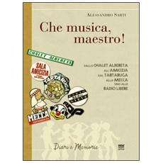 «Che musica, maestro!». Note collettive di storia musicale. Dallo Chalet Albereta all'amicizia, dal tartaruga alla mecca, sino alle Radio Libere