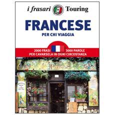 Francese per chi viaggia. I frasari Touring