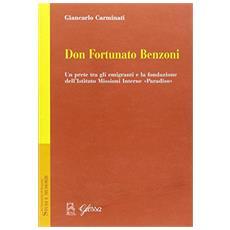 Don Fortunato Benzoni. Un prete tra gli emigranti e la fondazione dell'Istituto Missioni Interne «Paradiso»