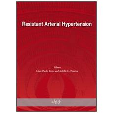 Resistant Arterial Hypertension. From epidemiology to novel strategies of treatment. Proceedings of a satellite symposium of the european society of hypertension. . .