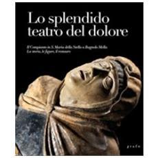 Lo splendido teatro del dolore. Il Compianto in S. Maria della Stella a Bagnolo Mella. La storia, le figure, il restauro