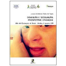Disabilità e sessualità. Prospettive d'indagine. Atti del Convegno di studi (Andria, 8 giugno 2011)