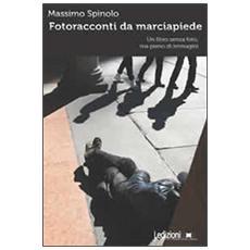 Fotoracconti da marciapiede. Un libro senza foto, ma pieno di immagini