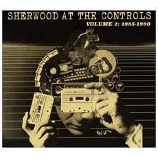 Sherwood At The Controls - Volume 2:1985-1990