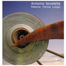 Antonio Ievolella. Materia Forma Luogo.