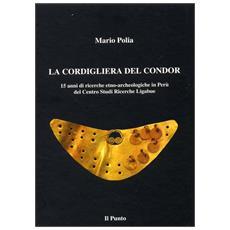 La cordigliera del Condor. 15 anni di ricerche etno-archeologiche in Perù del Centro studi ricerche Ligabue