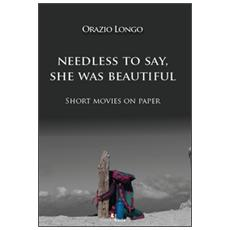 Needless to say, she was beautiful. Short movies on paper. Ediz. multilingue