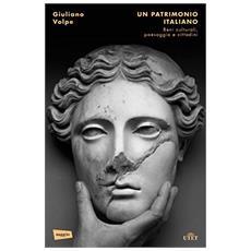 Un patrimonio italiano. Beni culturali, paesaggio e cittadini