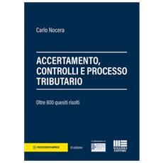 Accertamento, controlli e processo tributario. 800 quesiti risolti