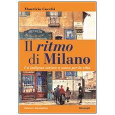 Il ritmo di Milano. Un indigeno turista a zonzo per la città