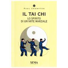 Il tai Chi. Lo spirito di un'arte marziale