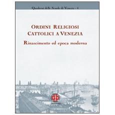 Ordini religiosi cattolici a Venezia. Rinascimento ed epoca moderna