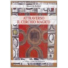 Attraverso il cerchio magico. Storia dlle religioni, stregoneria e smanie per l'occulto