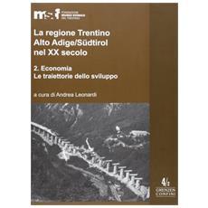 La regione Trentino Alto Adige / Südtirol nel XX secolo. Vol. 2: Economia.