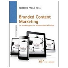 Branded content marketing. Un nuovo approccio alla creazione di valore