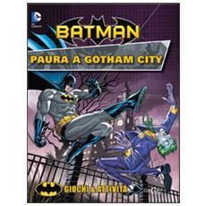 Paura a Gotham City. Giochi & attività. Batman