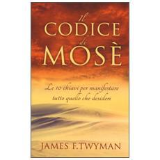 Il codice di Mosè. Le 10 chiavi per manifestare tutto quello che desideri