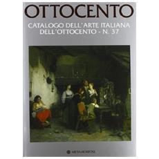 Ottocento. Catalogo dell'arte italiana dell'Ottocento. Vol. 37