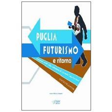 Puglia. Futurismo e ritorno