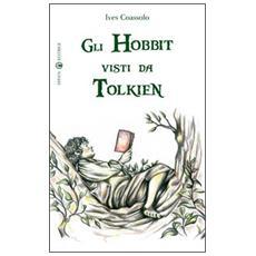Gli hobbit visti da Tolkien. Ediz. illustrata