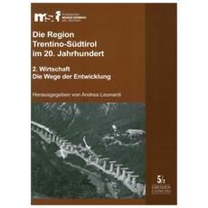 Die Region Trentino-Südtirol im 20. Jahrhundert. Vol. 2: Wirtschaft. Die Wege der Entwicklung.