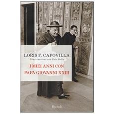 I miei anni con papa Giovanni XXIII. Conversazione con Ezio Bolis