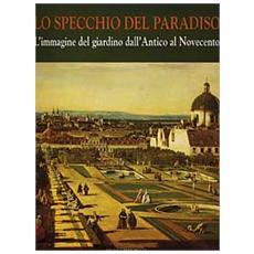Specchio del paradiso (Lo) . Vol. 1: L'Immagine del giardino dall'Antico al Novecento.