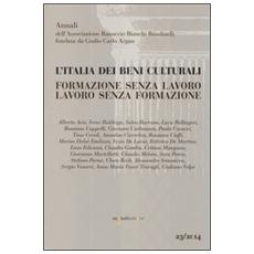 Italia dei beni culturali. Formazione senza lavoro. Lavoro senza formazione. Atti del Convegno (Roma, 27 settembre 2012) (L')