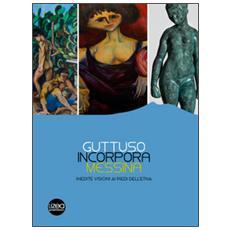 Guttuso, Incorpora, Messina. Inedite visioni ai piedi dell'Etna. Catalogo della mostra (Linguaglossa, 2 luglio-31 ottobre 2016)