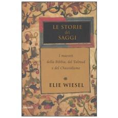 Le storie dei saggi. I maestri della Bibbia, del Talmud e del chassidismo