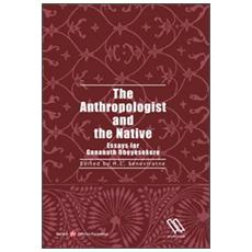 The anthropologist and the native. Essay for gananath obeyesekere