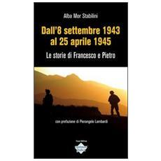 Dall'8 settembre 1943 al 25 aprile 1945. Le storie di Francesco e Pietro