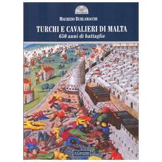 Turchi e cavalieri di Malta. 650 anni di battaglie