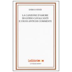 Canzone d'amore di Guido Cavalcanti e i suoi antichi commenti (La)