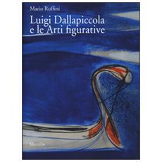 Luigi Dallapiccola e le arti figurative. Ediz. a colori. Con DVD video